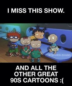 Lol for people who say this, Nickelodeon plays 90s shows every night, and I'm sure you can find any episode or show online!