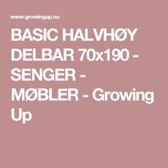 BASIC  HALVHØY DELBAR 70x190 - SENGER - MØBLER - Growing Up