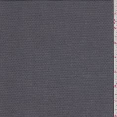 Solid graphite grey with a miniature textured pique design. A soft, very lightweight cotton woven fabric.Compare to $12.00/yd