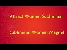 Attract Women Subliminal - Subliminal Women Magnet - YouTube