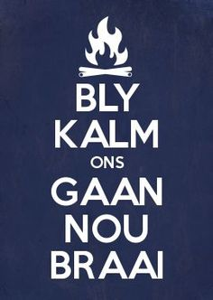 Image result for bly kalm ons gaan braai