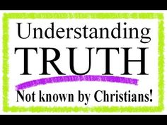 Understanding The Truth (not known by Christians)