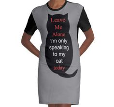 Leave Me Alone I'm only speaking to my cat today Women's Graphic T-Shirt Dress by #PLdesign #CatGift #LoveCats #CatLady
