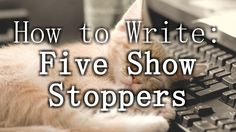 How to Write: Five Show-Stoppers