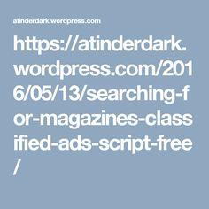 https://atinderdark.wordpress.com/2016/05/13/searching-for-magazines-classified-ads-script-free/