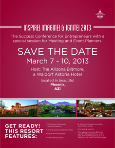 Please SAVE THE DATE, March 7 - 10, 2013 for The Success Conference for Entrepreneurs and Meeting/Event Planners $199