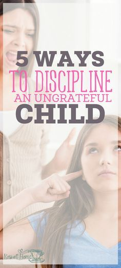 Are you dealing with an ungrateful child? Here are 5 ways to effectively discipline an ungrateful child.   parenting   positive discipline   discipline tips for parents   practical parenting tips