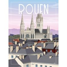 Rouen - the wall decoration poster Minimal Travel, Vintage Travel Posters, Poster Vintage, Tourism Poster, Travel Illustration, Cool Places To Visit, Around The Worlds, French Art, Vintage Images