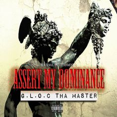"""BlackMail Entertainment presents G.L.O.C. Tha Master's """"Assert My Dominance""""  ***Free Download***"""