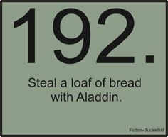 Steal a loaf of bread with Aladdin.