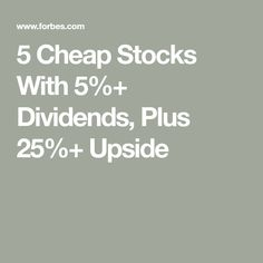 5 Cheap Stocks With Dividends, Plus Upside - Jeremy Barrett - Finanzen Cheap Stocks, Buy Stocks, Investing In Stocks, Investing Money, Stock Investing, Investing For Retirement, Early Retirement, Dividend Investing, Dividend Stocks