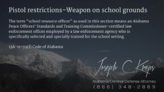 "13A-11-72(f) Code of #Alabama - Pistol restrictions–Weapon on school grounds  The term ""school resource officer"" as used in this section means an Alabama Peace Officers' Standards and Training Commissioner-certified law enforcement officer employed by a law enforcement agency who is specifically selected and specially trained for the school setting.  #Criminal Defense #Lawyer #AL #KLF"