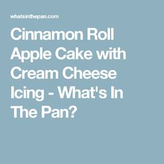 Cinnamon Roll Apple Cake with Cream Cheese Icing - What's In The Pan?