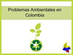 Los Problemas ambientales en Colombia, generan un gran impacto sobre la diversidad biológica en el país.