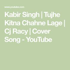 Kabir Singh | Tujhe Kitna Chahne Lage | Cj Racy | Cover Song - YouTube