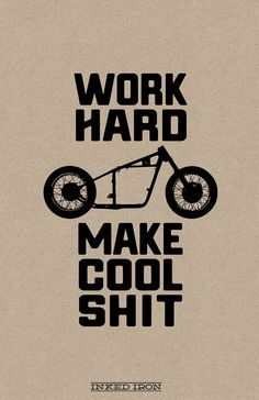 Work Hard - Make Cool Shit  Limited Edition Print by Inked Iron