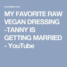 MY FAVORITE RAW VEGAN DRESSING -TANNY IS GETTING MARRIED - YouTube