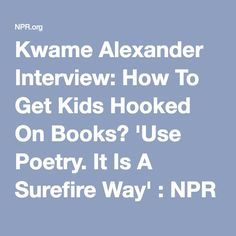 Kwame Alexander Interview: How To Get Kids Hooked On Books? 'Use Poetry. It Is A Surefire Way' : NPR