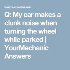 Q: My car makes a clunk noise when turning the wheel while parked | YourMechanic Answers