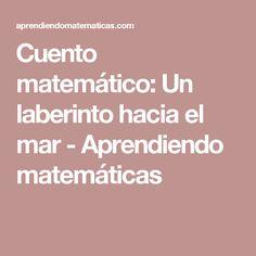 Cuento matemático: Un laberinto hacia el mar - Aprendiendo matemáticas Learning, Oceans, Maths, Montessori, To Tell, Texts, Dyscalculia, Labyrinths, Science