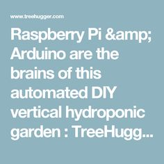 Raspberry Pi & Arduino are the brains of this automated DIY vertical hydroponic garden : TreeHugger