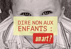 L'art de dire non aux enfants : comment prendre soin de soi et de sa famille en communiquant authentiquement ? comment apprendre à dire des nons sains et efficaces ?