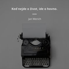 Keď nejde o život, ide o hovno. - Jan Werich #život Psychology Quotes, Motivation, Sayings, Life, Author, Truths, Lyrics, Daily Motivation, Quotations