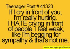 Me basically. I never cry in front of people. NEVER.