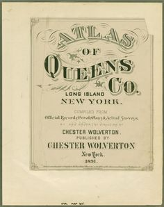 Atlas of Queens Co., Long Island, New York / compiled from official records, private plans & actual surveys by and under the  direction of Chester Wolverton.