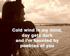 Cold wind in my mind, day gets dark and I`m haunted by poetries of you