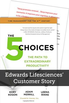 Edwards Lifesciences' Customer Story | Edwards Lifesciences distributed 100 copies of The 5 Choices: The Path to Extraordinary Productivity to employees who attended an internal wellness training program. The book included a tipped-in page sponsored by Total Wellness.