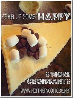 S'more Croissants: All you need is: mini marshmallows, chocolate chips, and a tube crescent rolls. Put together as shown in picture and bake per directions on the croissant package. Great for a rainy day when you can't have a campfire!!