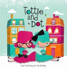 Tottie and Dot by Tania McCartney http://taniamccartneyweb.blogspot.com.au/
