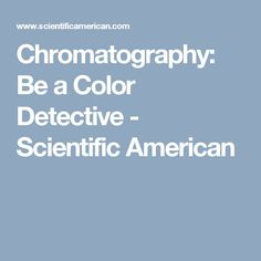 Chromatography: Be a Color Detective - Scientific American
