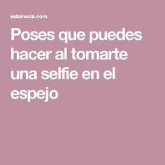 Poses que puedes hacer al tomarte una selfie en el espejo