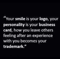 Your smile is your logo, your personality is your business card. How you leave…