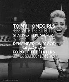 Forget the haters, somebody loves you love music song lyrics miley cyrus haters music lyrics only god can judge me we cant stop