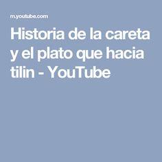 Historia de la careta y el plato que hacia tilin - YouTube