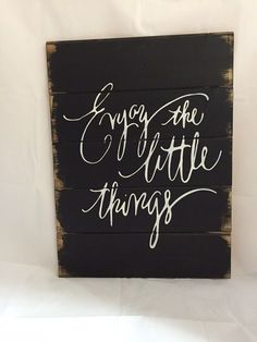 """Enjoy the little things 13""""w x17 1/2"""" hand-painted, wood sign, wedding gift, home decor, pallet sign, inspirational quote, wall art by WildflowerLoft on Etsy https://www.etsy.com/listing/239200165/enjoy-the-little-things-13w-x17-12-hand"""