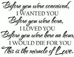Before you were born, i loved you....