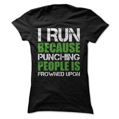 I Run Because Punching People Is Frowned Upon Green T-Shirts, Hoodies. ADD TO CART ==► https://www.sunfrog.com/Sports/I-Run-Because-Punching-People-Is-Frowned-Upon-Green-Ladies.html?id=41382