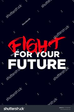 fight for future motivational quotes modern vector design. Inspirational Quotes Background, Powerful Motivational Quotes, Inspirational Quotes Pictures, Study Motivation Quotes, Study Quotes, Life Choices Quotes, Psycho Quotes, Funny Attitude Quotes, Postive Quotes