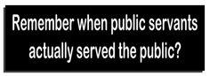 Remember when public servants actually served the public?
