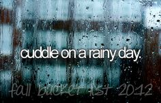 Cuddle on a rainy day. Bucket List