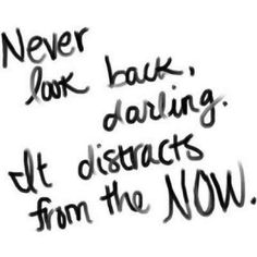 "Distractions. hm ""Never"" is a big word...you can learn from the past...but ""once in a while"" will do!"