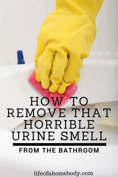 How to remove that horrible urine smell from the bathroom