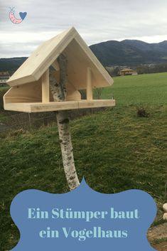 Für meine Frau kam kein gekauftes Vogelhaus in Frage so musste Papa ran.