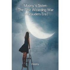 Moony's Sister- The First Wizarding War |Marauders Era|
