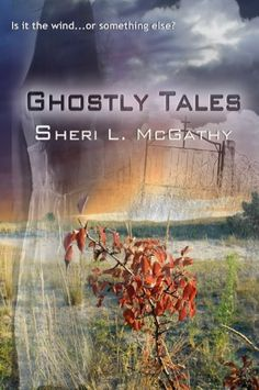 Ghostly Tales by Sheri L. McGathy, http://www.amazon.com/dp/B0060E7QUW/ref=cm_sw_r_pi_dp_wrntrb03314C4