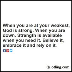 When you are at your weakest, God is strong. When you are down. Strength is available when you need it - Christian Quote